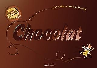 100 % chocolat: 100 % excellent – Les 50 meilleures recettes de Rosamée (100% Activités)