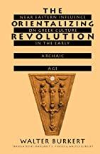 The Orientalizing Revolution: Near Eastern Influence on Greek Culture in the Early Archaic Age (Revealing Antiquity)