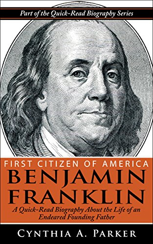 First Citizen of America - Benjamin Franklin: A Quick-Read Biography About the Life of an Endeared Founding Father