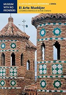 El Arte Mudéjar. La estetica islámica en el arte cristiano (El Arte Islámico en el Mediterráneo) (Spanish Edition)