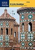 El Arte Mudéjar. La estetica islámica en el arte cristiano: La estética islámica en el arte cristiano (El Arte Islámico en el Mediterráneo)