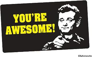 Ephemera, Inc You're Awesome! (Bill Murray)