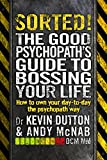 Sorted!: The Good Psychopath's Guide to Bossing Your Life