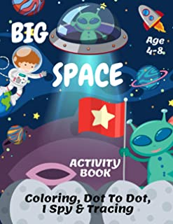 Big Space Coloring, I Spy, Dot To Dot & Tracing Activity Book Age 4-8: Fun In Outer Space | Children's Puzzle Book For 4, ...