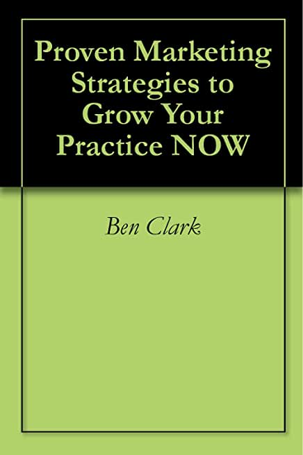 Proven Marketing Strategies to Grow Your Practice NOW (English Edition)
