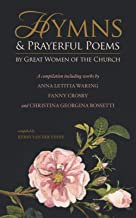 Hymns & Prayerful Poems by Great Women of the Church: A compilation including works by Anna Letitia Waring, Fanny Crosby, ...