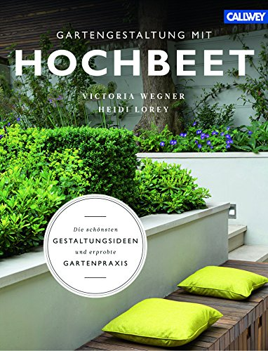 Gartengestaltung mit Hochbeet: Die schönsten Gestaltungsideen und erprobte Gartenpraxis