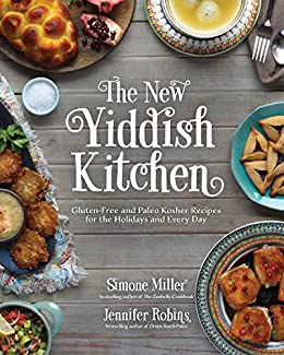The New Yiddish Kitchen: Gluten-Free and Paleo Kosher Recipes for the Holidays and Every Day by [Jennifer Robins, Simone Miller]