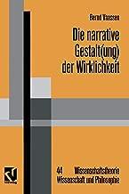 Die narrative Gestalt(ung) der Wirklichkeit: Grundlinien einer postmodern orientierten Epistemologie der Sozialwissenschaften (Wissenschaftstheorie, Wissenschaft und Philosophie) (German Edition)