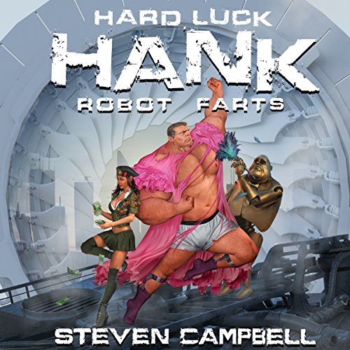 Hard Luck Hank: Robot Farts                   By:                                                                                                                                 Steven Campbell                               Narrated by:                                                                                                                                 Liam Owen                      Length: 13 hrs and 10 mins     39 ratings     Overall 4.7