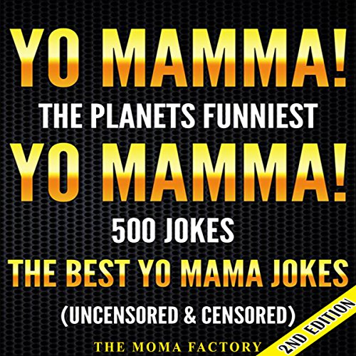 Yo Mamma! Yo Mamma, 2nd Edition! The Best 500 Yo Mamma Jokes on the Planet     Uncensored & Censored              By:                                                                                                                                 The Moma Factory                               Narrated by:                                                                                                                                 Millian Quinteros                      Length: 50 mins     5 ratings     Overall 4.2