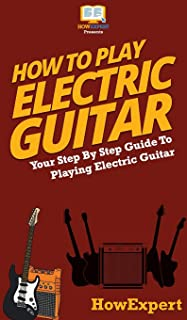 How To Play Electric Guitar: Your Step By Step Guide To Playing Electric Guitar