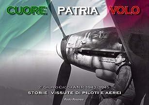 Scaricare Libri Cuore patria volo. Storie vissute di piloti e aerei. 2° gruppo caccia A.N.R. 1943-1945. Ediz. illustrata PDF