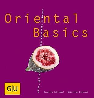 Oriental Basics: Alles, was man braucht, um zauberhaft zu kochen GU Basic Cooking