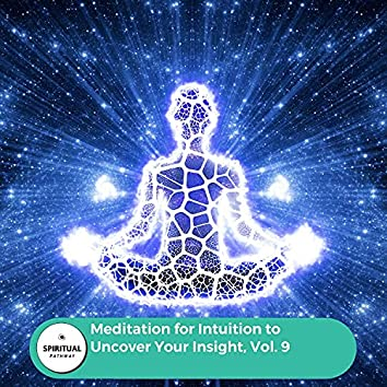 Meditation For Intuition To Uncover Your Insight, Vol. 9