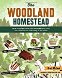 The Woodland Homestead: How to Make Your Land More Productive and Live More Self-Sufficiently in the...