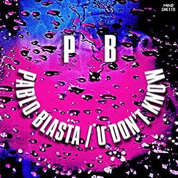 U DON'T KNOW (feat. Pablo Blasta)