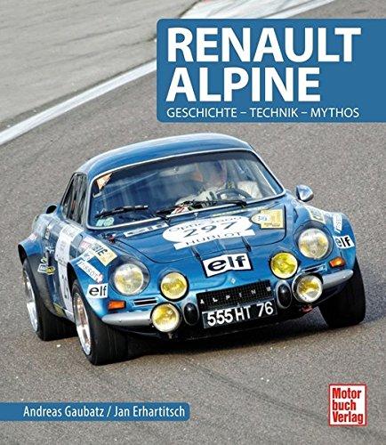 Renault Alpine: Geschichte - Technik - Mythos