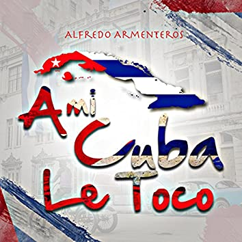 A Mi Cuba Le Toco