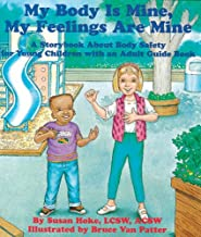 My Body Is Mine, My Feelings Are Mine: A Storybook About Body Safety for Young Children with an Adult Guidebook