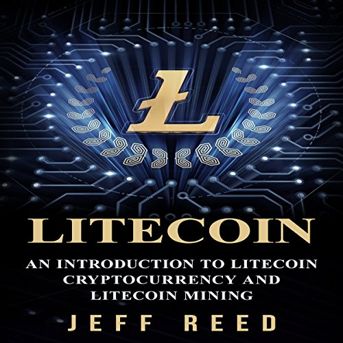 Litecoin: An Introduction to Litecoin Cryptocurrency and Litecoin Mining audiobook cover art