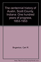 The centennial history of Austin, Scott County, Indiana: One hundred years of progress, 1853-1953