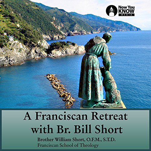 A Franciscan Retreat with Br. Bill Short                   By:                                                                                                                                 Br. William Short OFM STL STD                               Narrated by:                                                                                                                                 Br. William Short OFM STL STD                      Length: 4 hrs and 49 mins     Not rated yet     Overall 0.0