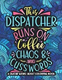 Runs On Coffee, Chaos And Cuss Words: Dispatcher Swearing Coloring Book For Adults, Funny Police, Fire, Ambulance Dispatcher Gift Idea For Women, Men