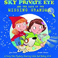 Sky Private Eye and the Case of the Missing Grandma: A Fairytale Mystery Starring Little Red Riding Hood