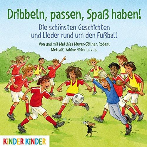 Dribbeln, passen, Spaß haben! Die schönsten Geschichten und Lieder rund um den Fußball (Kinder Kinder)