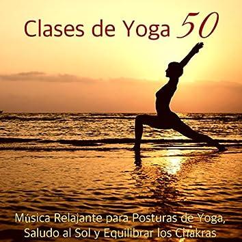 Clases de Yoga 50 – Música Relajante para Posturas de Yoga, Saludo al Sol y Equilibrar los Chakras