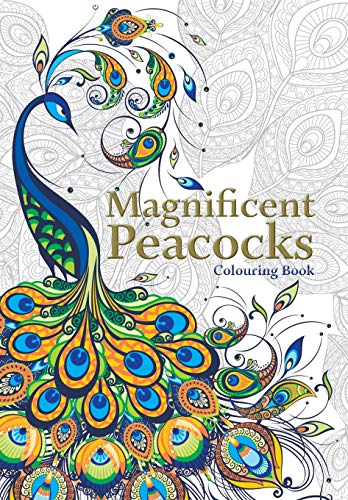 Magnificent Peacocks Colouring Book: Beautiful birds and perfect plumes. Anti-stress colouring.
