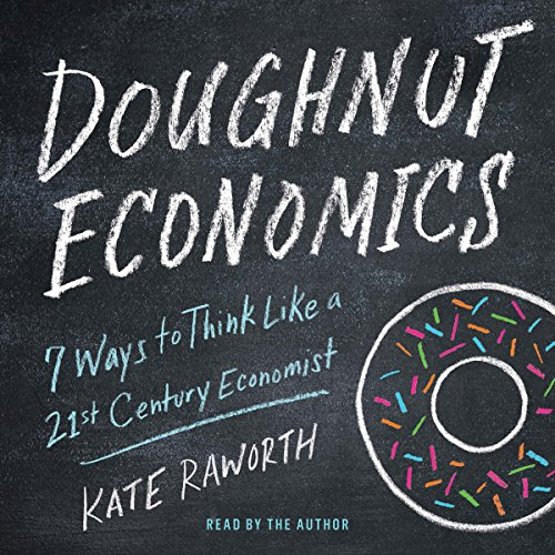 Doughnut Economics: Seven Ways to Think Like a 21st-Century Economist audiobook cover art