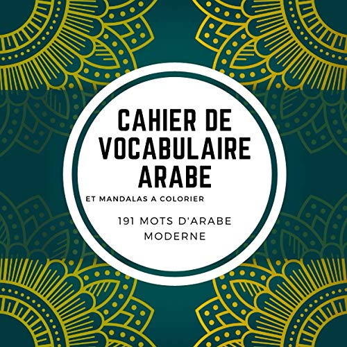 Cahier de vocabulaire ARABE: Livre de Coloriage Amusant et Relaxant   Cahier de vocabulaire arabe   Mandalas Anti-stress   Cadeau ORIGINAL Méthode ... de révision en arabe moderne/littéraire
