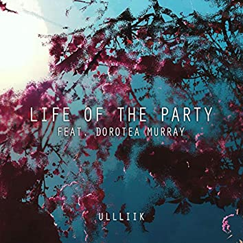 Life of the Party (feat. dorotea murray)