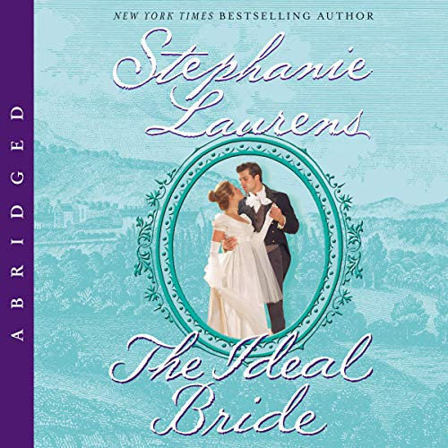 The Ideal Bride                   By:                                                                                                                                 Stephanie Laurens                               Narrated by:                                                                                                                                 Clare Higgins                      Length: 4 hrs and 51 mins     113 ratings     Overall 3.7