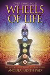 Wheels of Life: A User's Guide to the Chakra System (Llewellyn's New Age Series) Kindle Edition