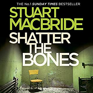 Shatter the Bones                   Written by:                                                                                                                                 Stuart MacBride                               Narrated by:                                                                                                                                 Steve Worsley                      Length: 12 hrs and 7 mins     2 ratings     Overall 4.0