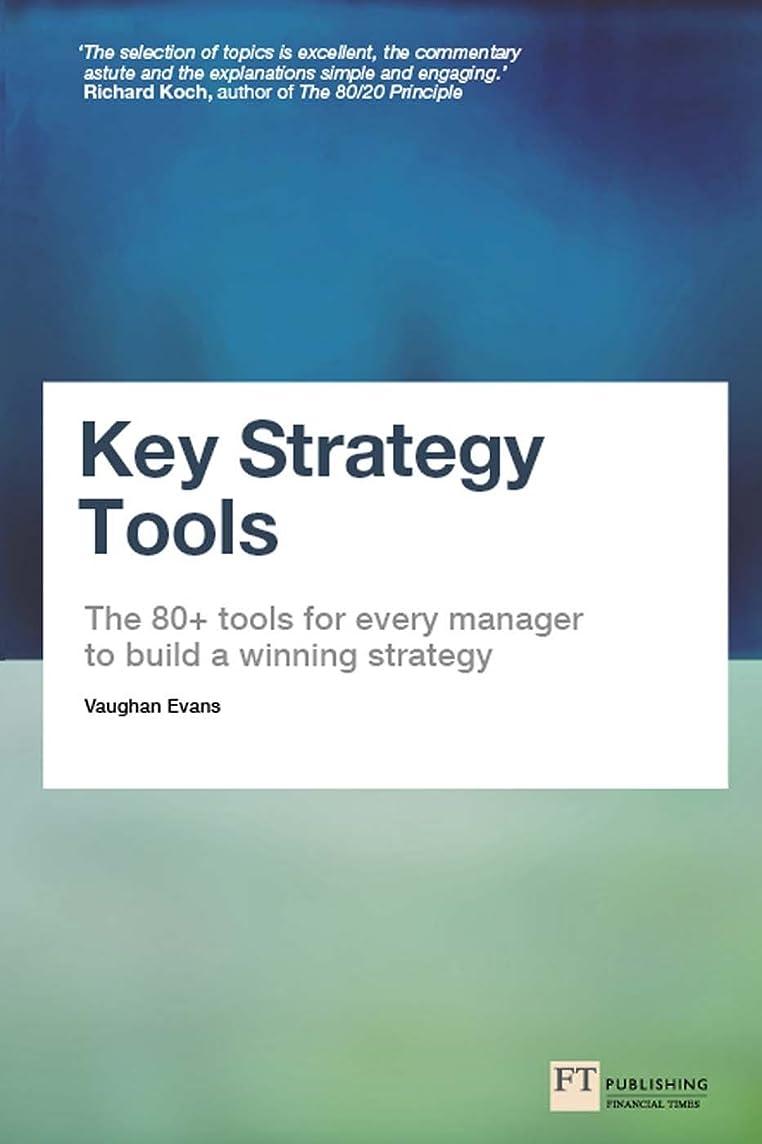 ワードローブきしむ遠近法Key Strategy Tools: The 80+ Tools for Every Manager to Build a Winning Strategy (English Edition)