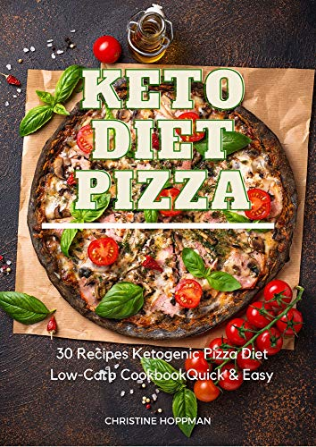 Keto Diet Pizza 30 Recipes Ketogenic Pizza Low-Carb Cookbook Quick & Easy: Make Your Own Pizza Delicious Low-Carb Ketogenic Italian Recipes To Enhance ... Pizza Diet Weight Loss 3) (English Edition)