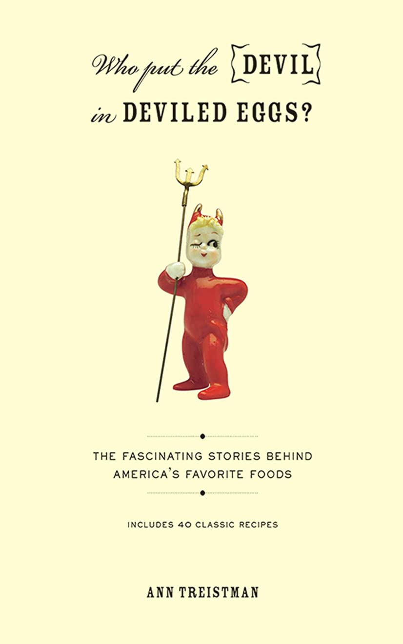落ち着いて捧げる生むWho Put the Devil in Deviled Eggs?: A Food Lover's Guide to America's Favorite Dishes (English Edition)