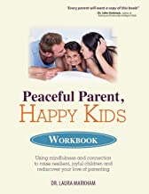 Peaceful Parent, Happy Kids Workbook: Using Mindfulness and Connection to Raise Resilient, Joyful Children and Rediscover Your Love of Parenting PDF