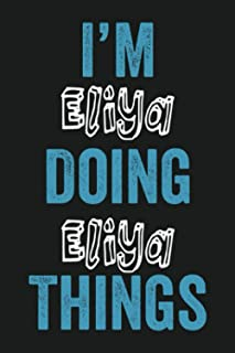 I'm Eliya Doing Eliya Things: Funny First Name Eliya, Notebook Gift Eliya, Personalized Lined Notebook, Gift Idea for Eliy...