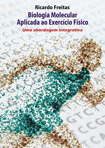 Biologia Molecular Aplicada ao Exercício Físico - Uma abordagem integrativa