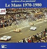 Le Mans 1970-1980 - Archives d'un passionné