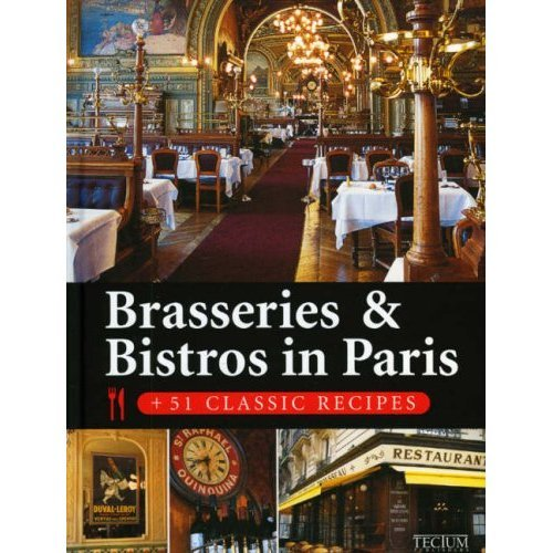 Brasseries & Bistros in Paris: 51 Classic Recipes
