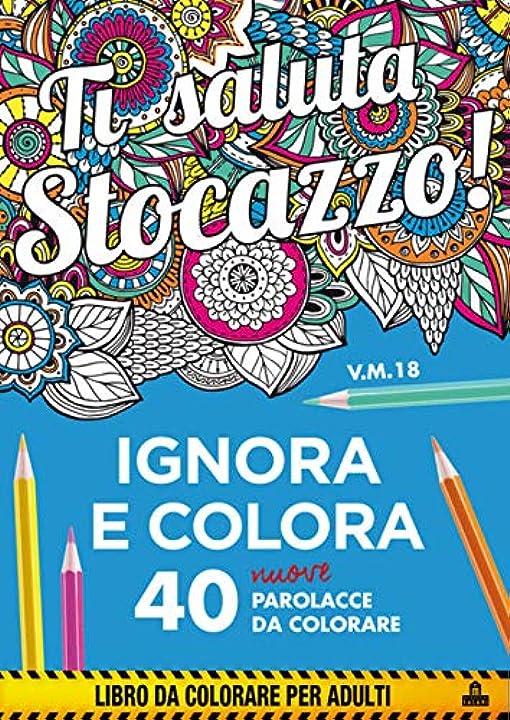 Ti saluta stocazzo! ignora e colora. 40 nuove parolacce da colorare (italiano) magazzini salani 978-8893672153