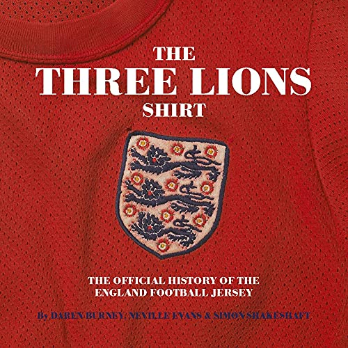 The Three Lions Shirt: The Official History of the England Football Jersey