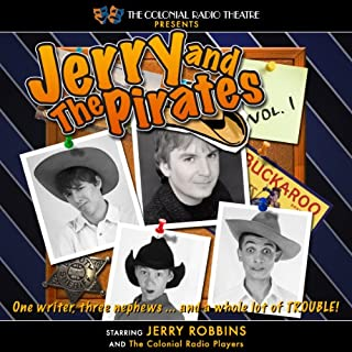 Jerry and the Pirates, Vol. 1                   By:                                                                                                                                 Jerry Robbins                               Narrated by:                                                                                                                                 Jerry Robbins,                                                                                        The Colonial Radio Players                      Length: 2 hrs and 18 mins     11 ratings     Overall 4.7
