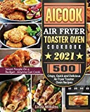 AICOOK Air Fryer Toaster Oven Cookbook 2021: 500 Crispy, Quick and Delicious Air Fryer Toaster Oven Recipes for Smart People On a Budget - Anyone Can Cook.